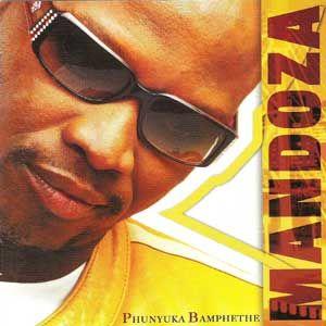 Mandoza - Phunyuka Bamphethe