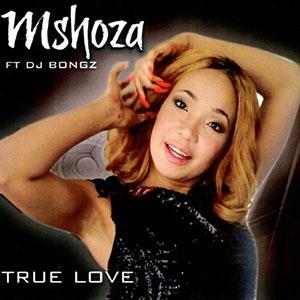 Mshoza Feat DJ Bongz - True Love